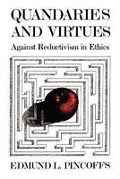 Quandaries and Virtues: Against Reductivism in Ethics: By Edmund L Pincoffs