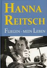 Reitsch Hanna: Fliegen - Mein Leben NEU (Pilotin 2.Weltkrieg 3.Reich Luftwaffe)