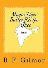 Magic Tiger Butter Recipe - Ghee by R. F. Glmor (2016, Paperback)