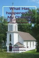 What Has Happened to My Church? : A Challenge to the 21st Century Churches by...