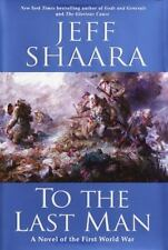 To the Last Man : A Novel of the First World War by Jeff Shaara (2004,...