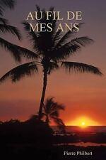 Au Fil de Mes Ans by Pierre Philbert (2014, Paperback)