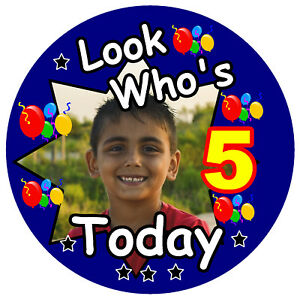 LOOK WHO'S 5 TODAY BIRTHDAY BADGE (BOY) - BIG PERSONALISED BADGE, PHOTO, AGE
