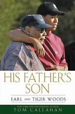 His Father's Son : Earl and Tiger Woods by Tom Callahan (2010, Hardcover1st Ed )