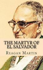 Martyr of el Salvador : The Assassination of Oscar Romero: By Martin, Reagan