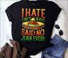 I Hate Cinco de Mayo Said No Juan Ever Cinco de Mayo Shirt