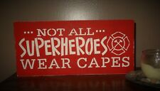 Not All Superheroes Wear Capes Firefighter Gift Wood Desk Office Sign Decoration