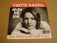 45T SINGLE / YVETTE RAVELL - DICHT BIJ JOU / VOOR LIEFDE IS HET NOOIT TE LAAT