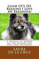 Leash up's 101 Reasons I Love My Keeshond : A Journal to Record All the.