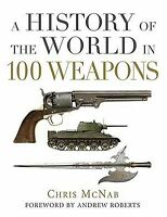 A History of the World in 100 Weapons, by Chris McNab-NEW!!!!!!!