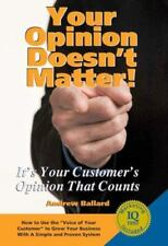 Your Opinion Doesn't Matter: It's Your Customer's Opinion That Counts
