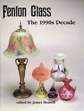 Fenton Glass : The 1990s Decade (2000, Paperback) - James Measell, Editor
