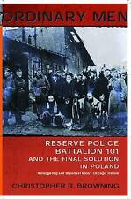 Ordinary Men: Reserve Police Battalion 11 and the Final Solution in Poland by Christopher R. Browning (Paperback, 2001)