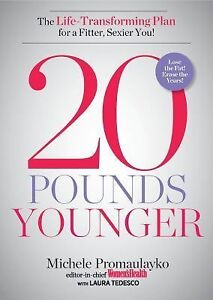 20 Pounds Younger by Laura Tedesco and Michele Promaulayko (2014, Hardcover)