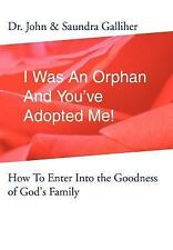 I Was an Orphan and You've Adopted Me!:How to Enter into the Goodness of...