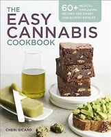 Easy Cannabis Cookbook : 60+ Medical Marijuana Recipes for Sweet and Savory E...