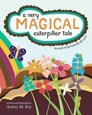 A Very Magical Caterpillar Tale : The Story of the Butterfly Life Cycle by...