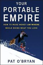 NEW - Your Portable Empire: How to Make Money Anywhere While Doing What You Love