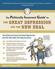 The Politically Incorrect Guide to the Great Depression and the New Deal by...