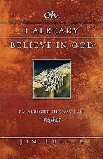 Oh, I already believe in God by Jim Lullie (2004, Paperback)
