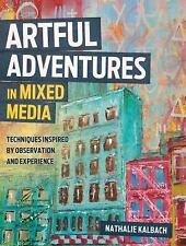 ARTFUL ADVENTURES IN MIXED MEDIA - KALBACH, NATHALIE - NEW PAPERBACK BOOK