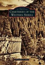 Images of America: Cemeteries of the Western Sierra by Christopher A. Ward...