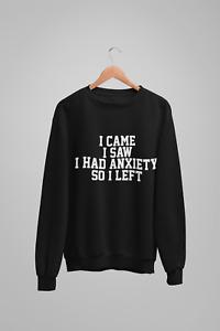 I Came I Saw I Had Anxiety So I Left Unisex Crew Neck Sweatshirt Sweat Jumper
