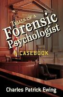Trials of a Forensic Psychologist : A Casebook by Charles Patrick Ewing...