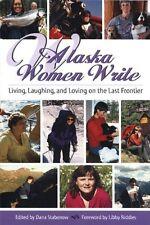 Alaska Women Write: Living, Loving and Laughing on