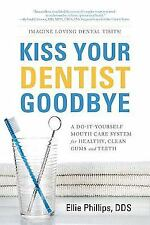 Kiss Your Dentist Goodbye: A Do-It-Yourself Mouth Care System for Healthy, Clean