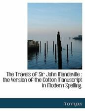 The Travels Of Sir John Mandeville: The Version Of The Cotton Manuscript In M...