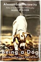 Being a Dog - Alexandra Horowitz PRISTINE Hardcover First Edition - 2016