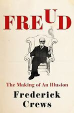 Freud : The Making of an Illusion by Frederick Crews NEW hardcover