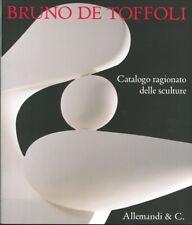 Bruno De Toffoli. Catalogo ragionato delle sculture - [Umberto Allemandi]