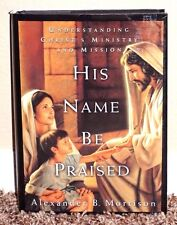His Name Be Praised Understanding Christ's Ministry & Mission by Morrison MORMON
