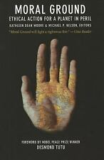 Moral Ground : Ethical Action for a Planet in Peril by Michael P. Nelson and...