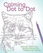 Calming Dot to Dot: Intricate, Stunning, Stress-Relieving Patterns for Adults (P
