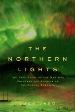 The Northern Lights: The True Story of the Man Who Unlocked the Secrets of the