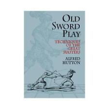 Old Sword-Play by Alfred Hutton (author)