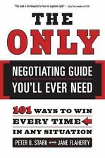 The Only Negotiating Guide You'll Ever Need: 101 Ways to Win Every Time in Any S