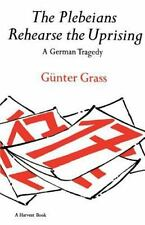 The Plebeians Rehearse the Uprising: A German Tragedy (Harvest Book), Grass, Gün