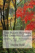 The Plant Hunters, The Original Classic: (Mayne Reid Masterpiece Collection)