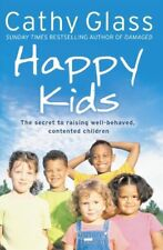 Happy Kids: The Secrets to Raising Well-Behaved, Contented Children,Cathy Glass