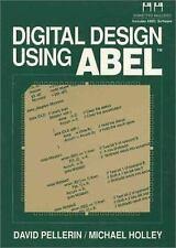 Digital Design Using ABEL by David Pellerin; Michael Holley