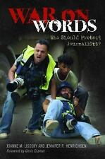 War on Words : Who Should Protect Journalists? by Joanne M. Lisosky and...