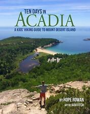 Ten Days in Acadia : A Kid's Hiking Guide to Mount Desert Island by Hope...