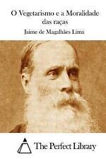 O Vegetarismo e a Moralidade das Raças by Jaime de Magalhães Lima (2015,...