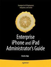 Enterprise Iphone Administrator's Guide: By Charles Edge, Ryan Faas