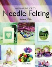 Beginner's Guide to Needle Felting by Susanna Wallis (2009, Paperback)