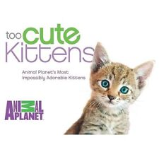 Too Cute Kittens: Animal Planet's Most Impossibly Adorable Kittens-ExLibrary